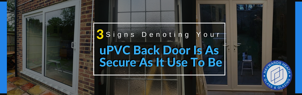 3 Signs Denoting Your uPVC Back Door is as Secure as It Use to Be